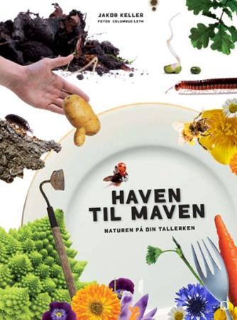 Jakob Keller (f. 1972-05-19): Haven til maven : naturen på din tallerken