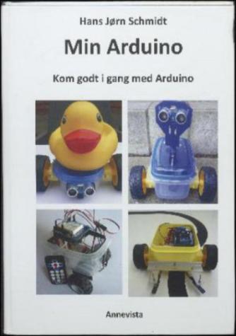 Hans Jørn Schmidt: Min Arduino : kom godt i gang med Arduino