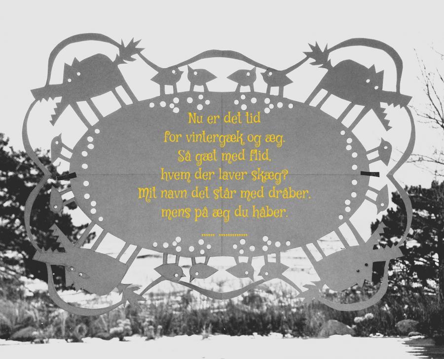 Gækkebrev påført dette vers: Nu er det tid for vintergæk og æg. Så gæt med flid, hvem der laver skæg? Mit navn det står med dråber, mens på æg du håber ...... .............